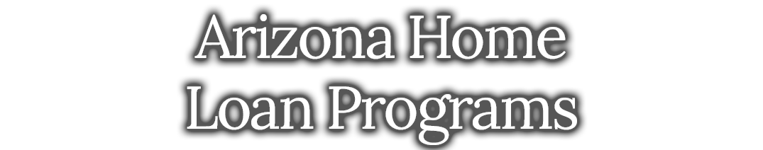 Arizona Home Loan Programs