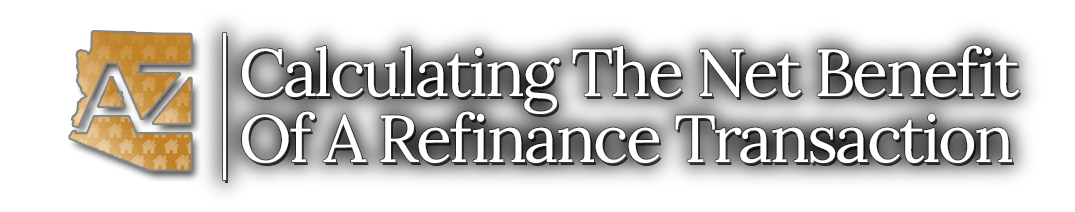 Calculating The Net Benefit Of A Refinance Transaction