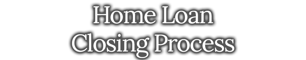 Home Loan Closing Process